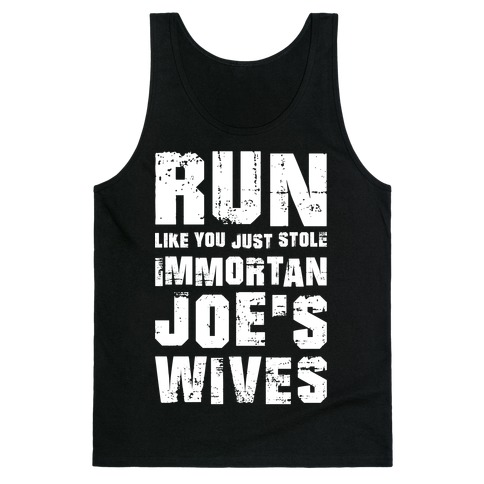 Run Like You Just Stole Immortan Joe's Wives Tank Top