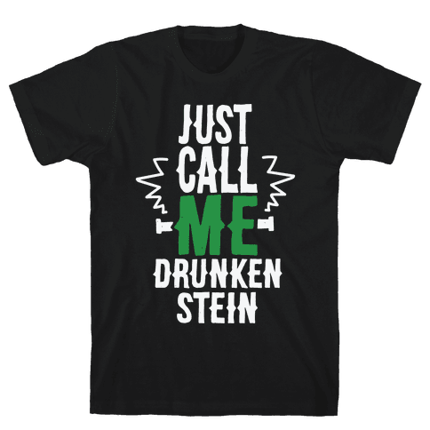Just Call Me Drunken-Stein Mens T-Shirt