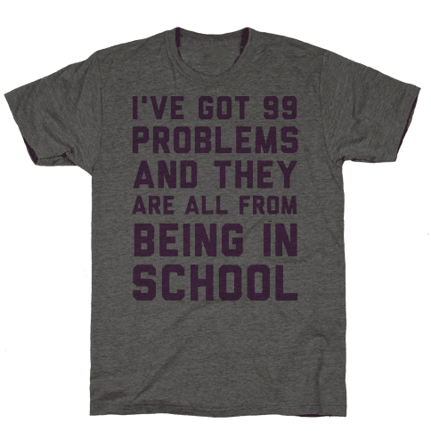 I've Got 99 Problems And They're All From Being In School