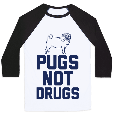 Pugs Not Drugs Baseball Tee
