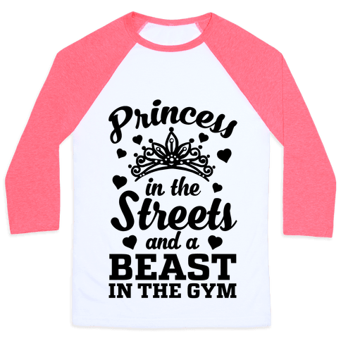Princess In The Streets And A Beast At The Gym Baseball Tee