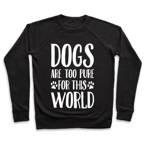 Dogs Are Too Pure For This World Pullover
