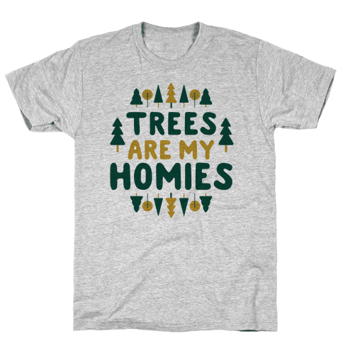 Trees Are My Homies Mens T-Shirt