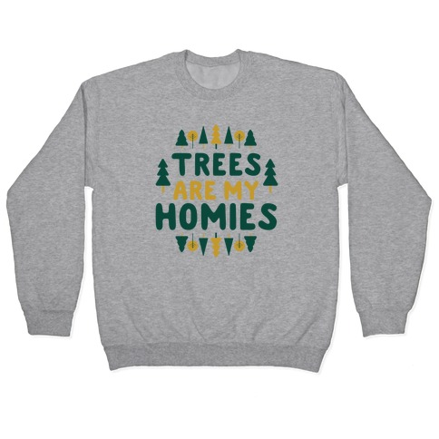 Trees Are My Homies Pullover