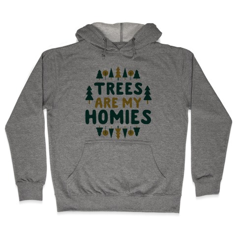 Trees Are My Homies Hooded Sweatshirt