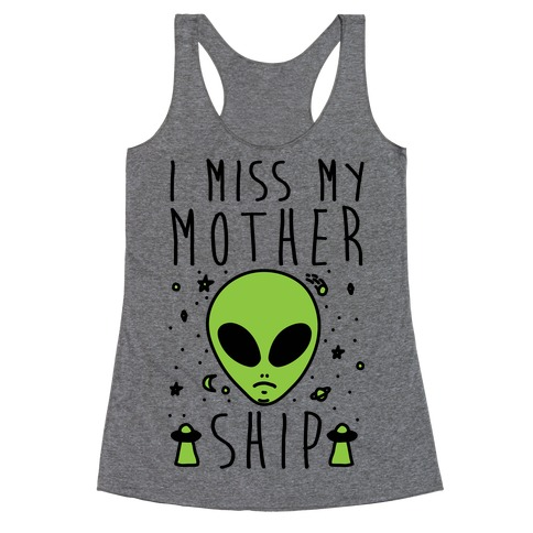 I Miss My Mothership Racerback Tank Top