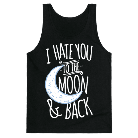 I Hate You To The Moon and Back Tank Top