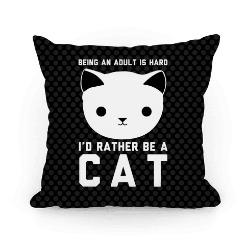 Being An Adult Is Hard I'd Rather Be A Cat