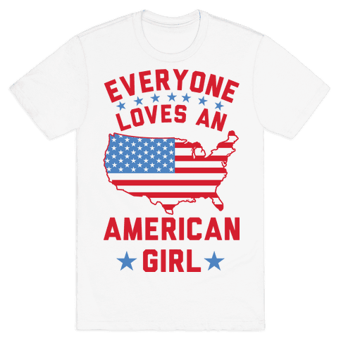 Everyone Loves an American Girl Mens T-Shirt