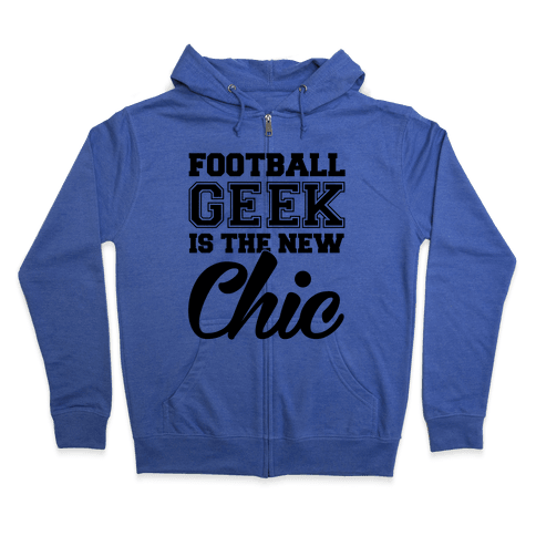 Football Geek Is The New Chic Zip Hoodie