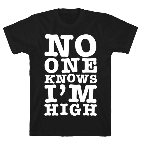 No One Knows I'm High Mens T-Shirt