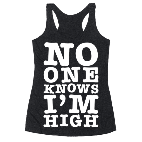 No One Knows I'm High Racerback Tank Top