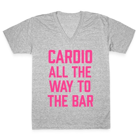 Cardio All The Way To The Bar V-Neck Tee Shirt