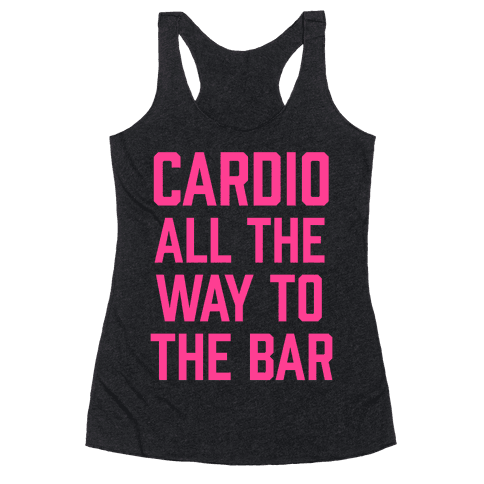 Cardio All The Way To The Bar Racerback Tank Top