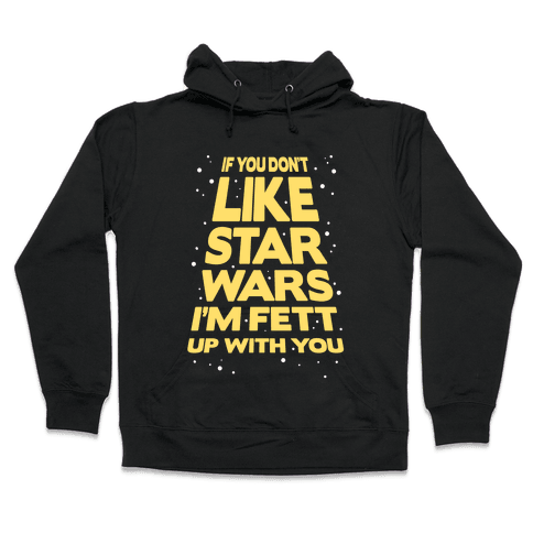 Don't Like Star Wars Hooded Sweatshirt