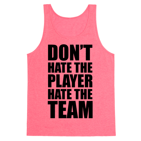 Don't Hate The Player, Hate The Team Tank Top