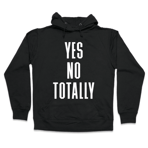 Yes, No, Totally Hooded Sweatshirt
