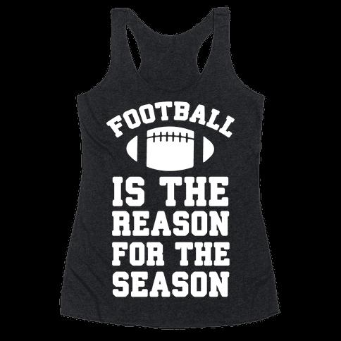 Football Is The Reason For The Season Racerback Tank Top