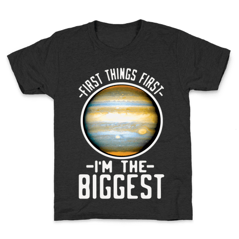 First Things First I'm the Biggest Jupiter Kids T-Shirt
