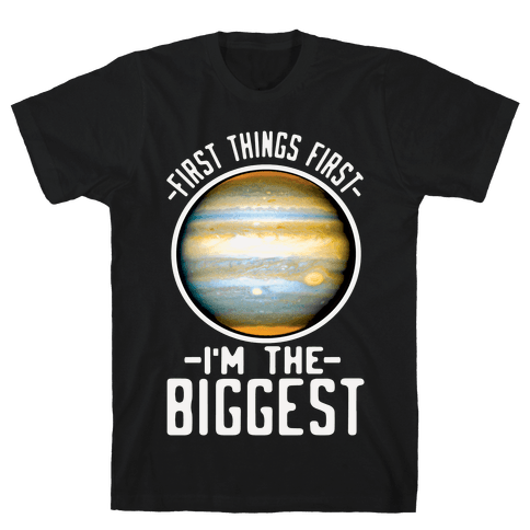 First Things First I'm the Biggest Jupiter Mens T-Shirt