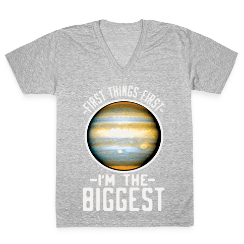 First Things First I'm the Biggest Jupiter V-Neck Tee Shirt