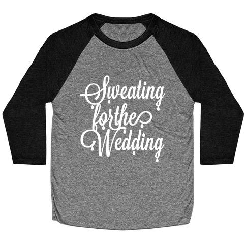 Sweating for the Wedding Baseball Tee