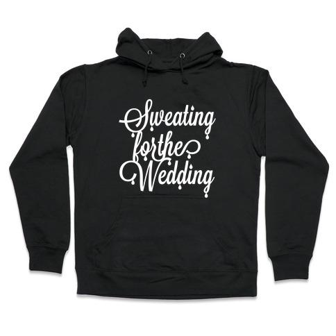 Sweating for the Wedding Hooded Sweatshirt