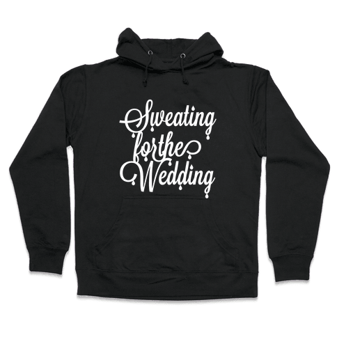 Sweating for the Wedding Hooded Sweatshirt