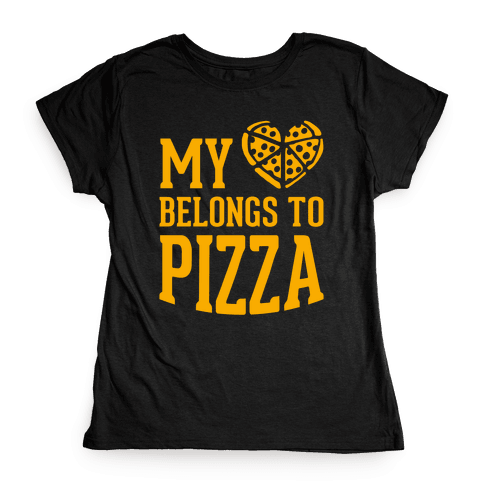 My Heart Belongs To Pizza Womens T-Shirt