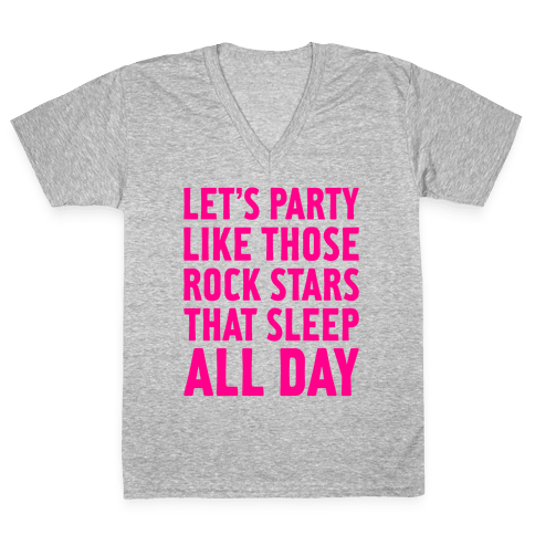 Let's Party Like Those Rock Stars V-Neck Tee Shirt
