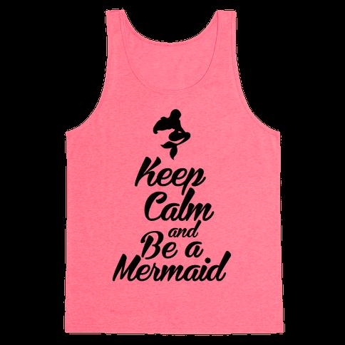 Keep Calm and Be A Mermaid Tank Top
