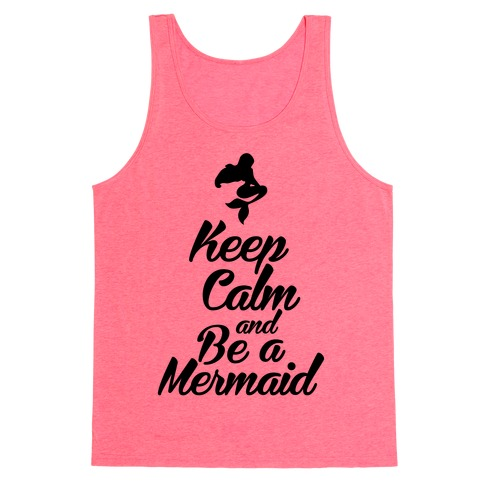 Keep Calm and Be A Mermaid Tank Top