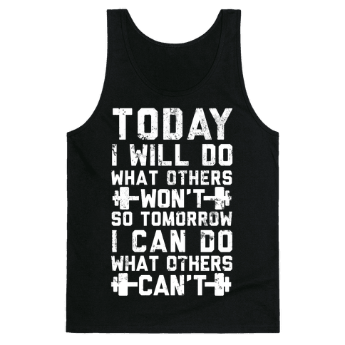 Today I Will Do What Others Won't So Tomorrow I Can Do What Others Can't Tank Top