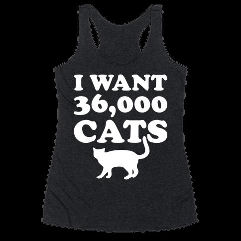I Want 36,000 Cats Racerback Tank Top
