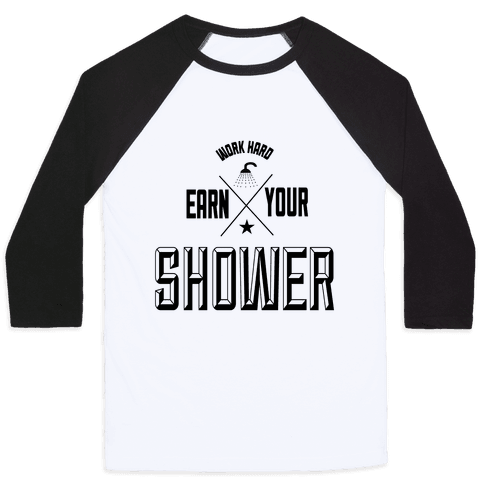 Earn Your Shower Baseball Tee
