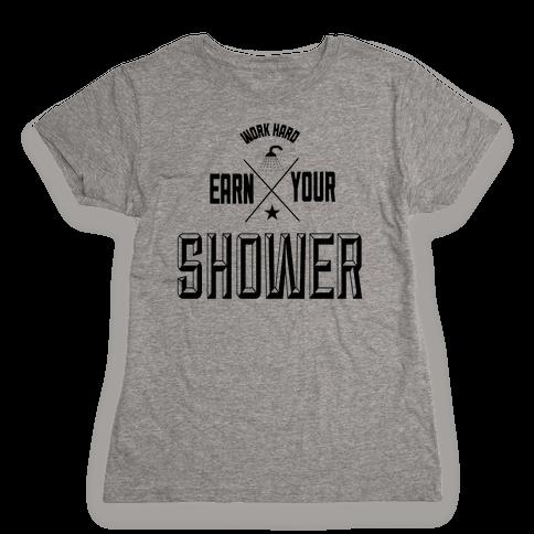 Earn Your Shower Womens T-Shirt