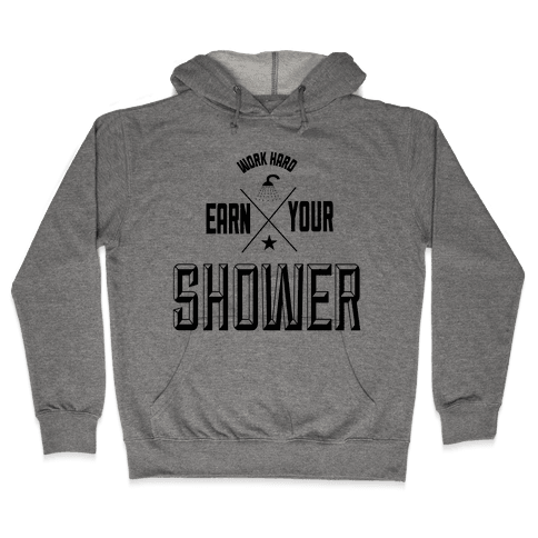 Earn Your Shower Hooded Sweatshirt