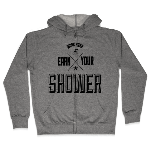 Earn Your Shower Zip Hoodie