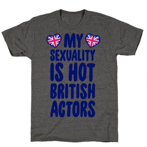 My Sexuality Is Hot British Actors T-Shirt