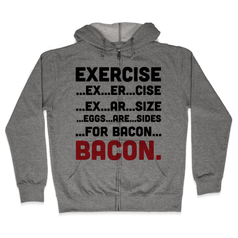Exercise and Bacon Zip Hoodie