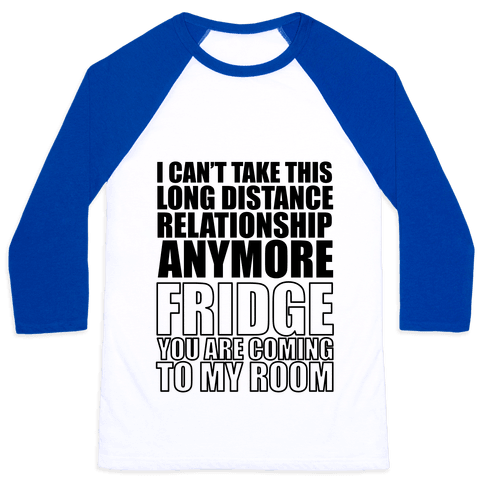 I Can't Take This Long Distance Relationship Anymore Baseball Tee