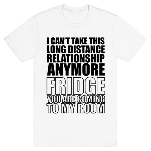 I Can't Take This Long Distance Relationship Anymore T-Shirt