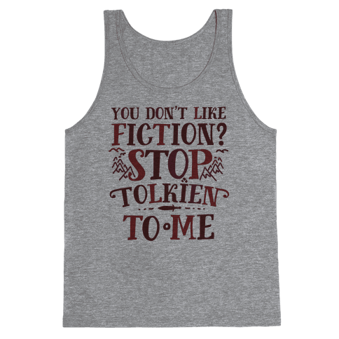 You Don't Like Fiction? Stop Tolkien to Me Tank Top
