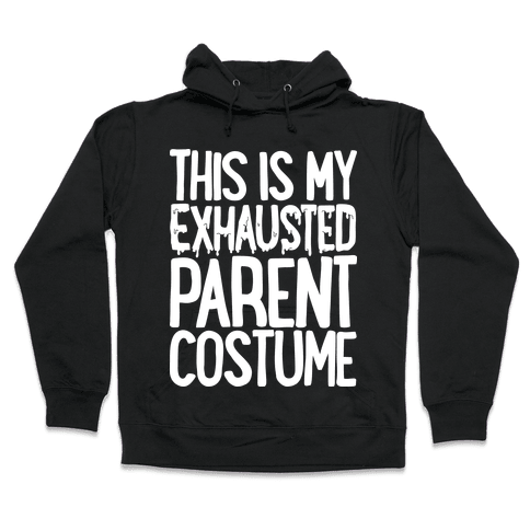 This is My Exhausted Parent Costume Hooded Sweatshirt
