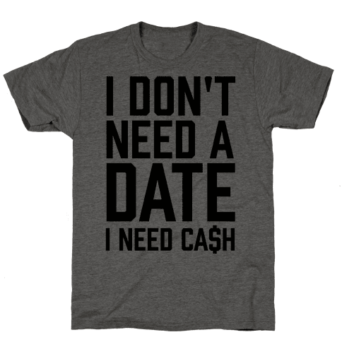 I Don't Need A Date. I Need Cash