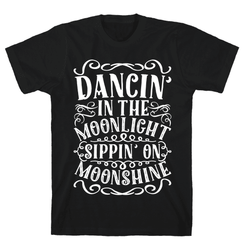 Dancin' in the Moonlight Sippin' on Moonshine Mens T-Shirt