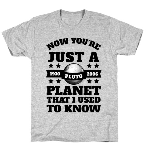 Pluto Just a Planet that I Used to Know Mens T-Shirt