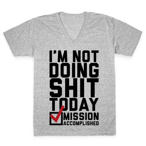 I'm Not Doing Shit Today V-Neck Tee Shirt
