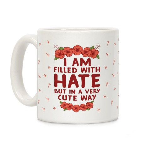 I Am Filled With Hate Coffee Mug