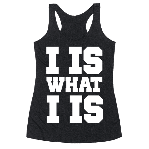 I is What I is Racerback Tank Top